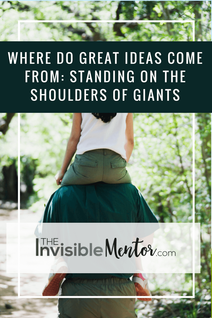 where do great ideas come from, standing on the shoulders of giants