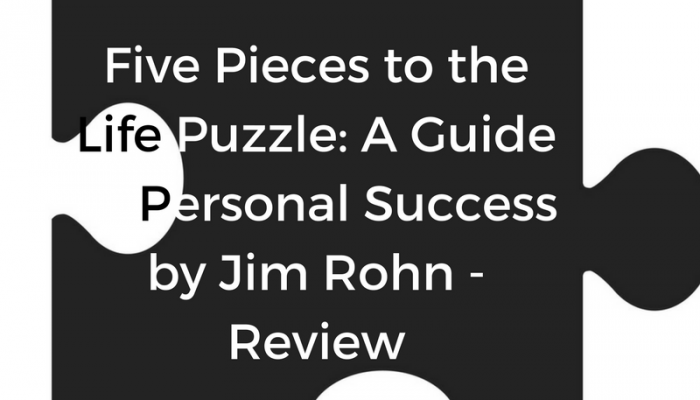 Five Major Pieces to the Life Puzzle: A Guide to Personal Success by Jim Rohn – Review