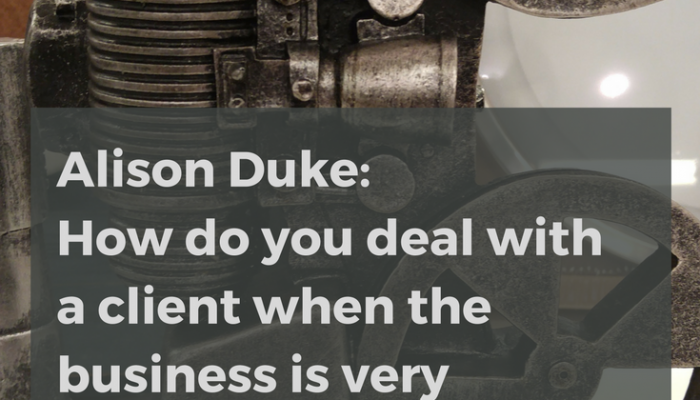 Alison Duke: How do you deal with a client when the business is very subjective?