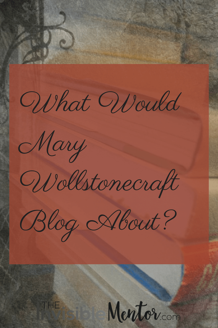 What Would Mary Wollstonecraft Blog About,Mary Wollstonecraft