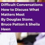 Difficult Conversations, Difficult Conversations Douglas Stone, Bruce Patton and Sheila Heen