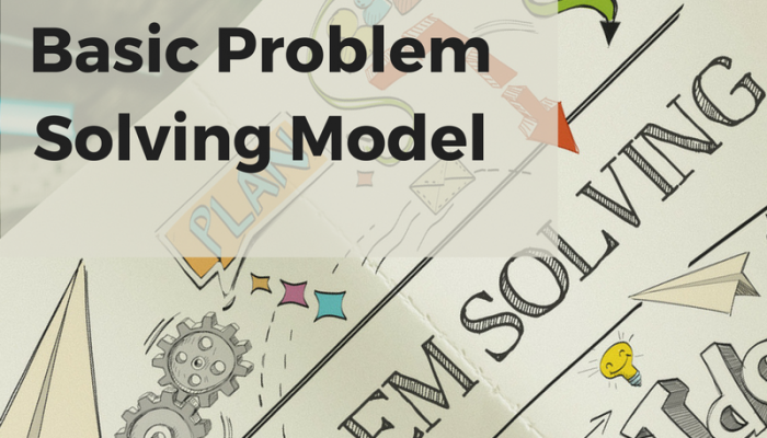 How to Problem Solve: Basic Problem Solving Model
