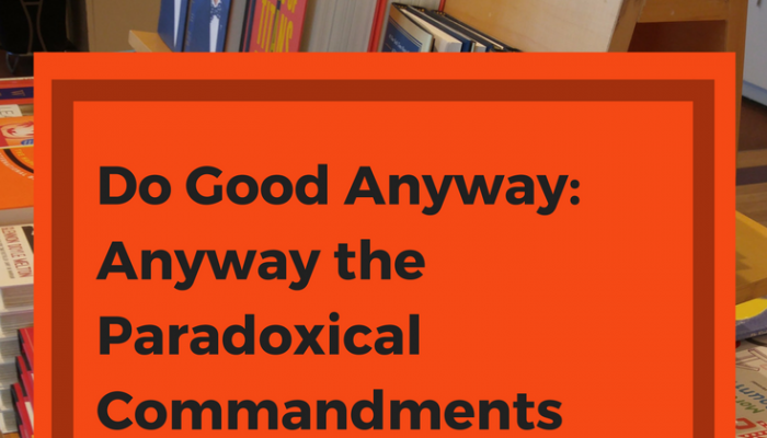 Do Good Anyway: Anyway the Paradoxical Commandments