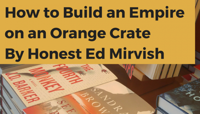 Review of How to Build an Empire on an Orange Crate by Honest Ed Mirvish