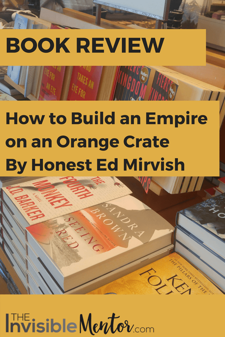 How to Build an Empire on an Orange Crate by Honest Ed Mirvish