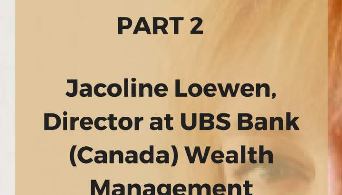 Jacoline Loewen, Director at UBS Bank (Canada) Wealth Management, Interview