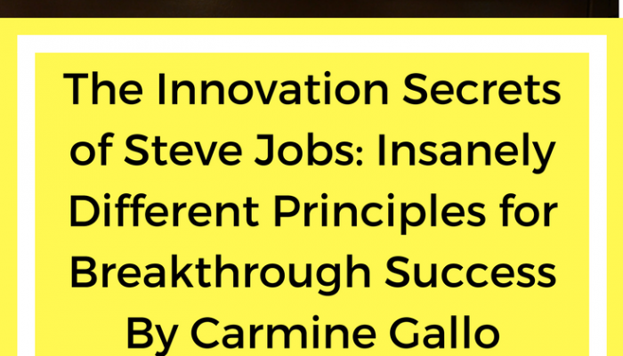 Book Review: The Innovation Secrets of Steve Jobs: Insanely Different Principles for Breakthrough Success