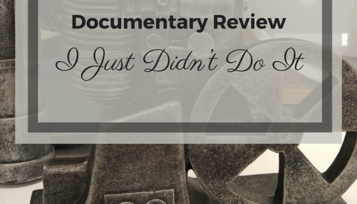 Documentary Review: I Just Didn't Do It