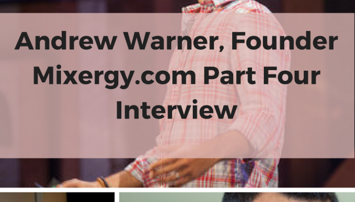 Andrew Warner, Founder Mixergy.com Part Four Interview