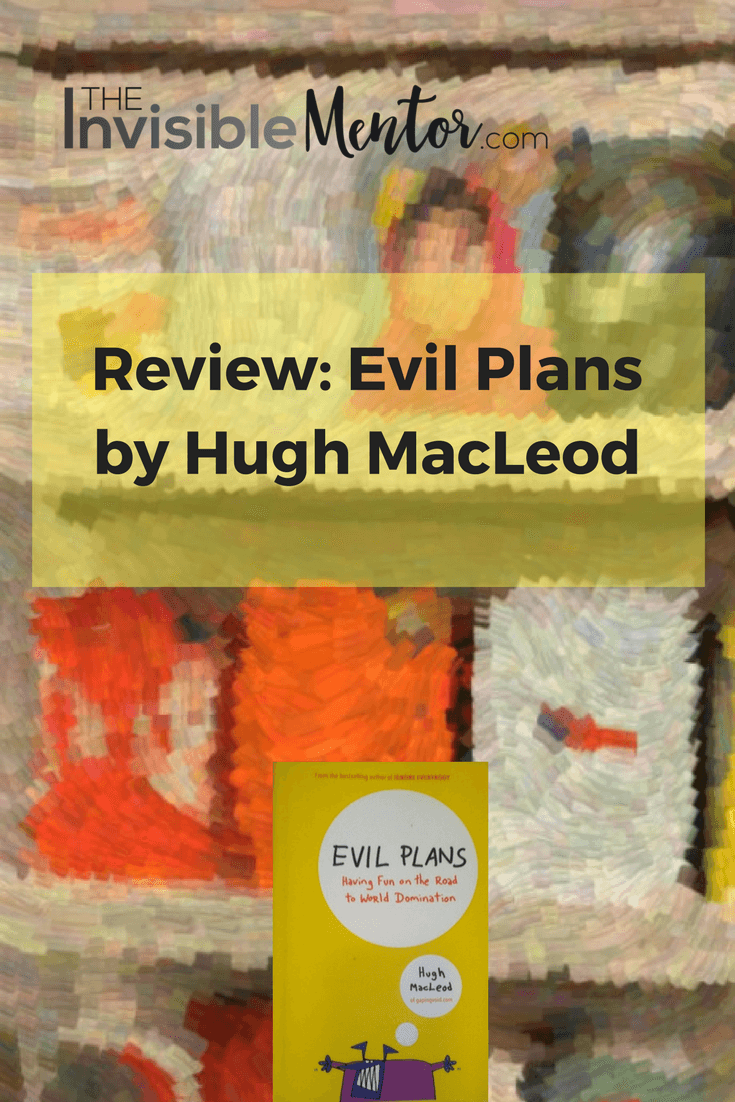 evil plans, evil plans hugh macleod, evil plans summary, striving for excellence, putting your best foot forward