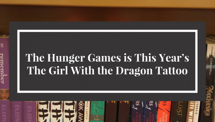 The Hunger Games is This Year's The Girl With the Dragon Tattoo