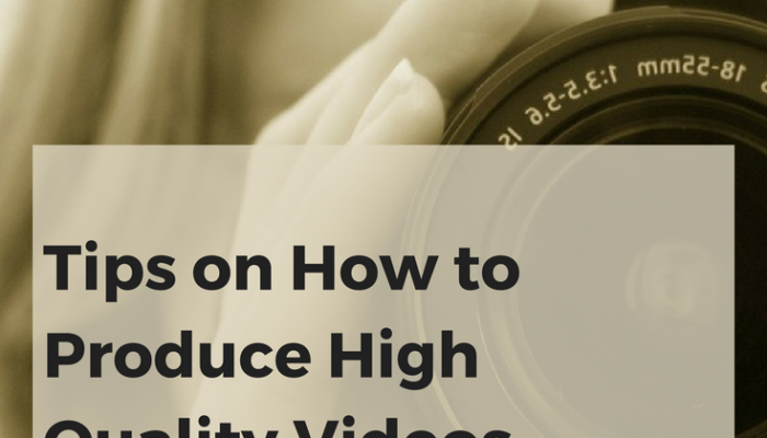 Tips on How to Produce High Quality Videos