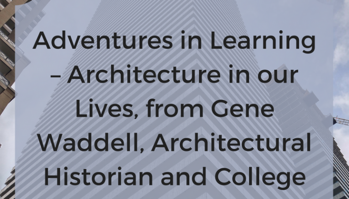 Adventures in Learning – Architecture in our Lives, from Gene Waddell, Architectural Historian and College Archivist at the College of Charleston