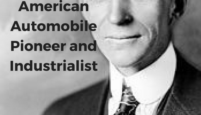 Henry Ford, American Automobile Pioneer and Industrialist