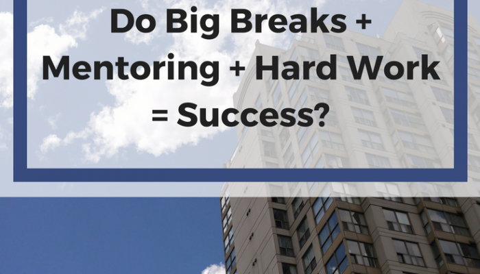 Do Big Breaks, Mentoring, and Hard Work Equal to Success?