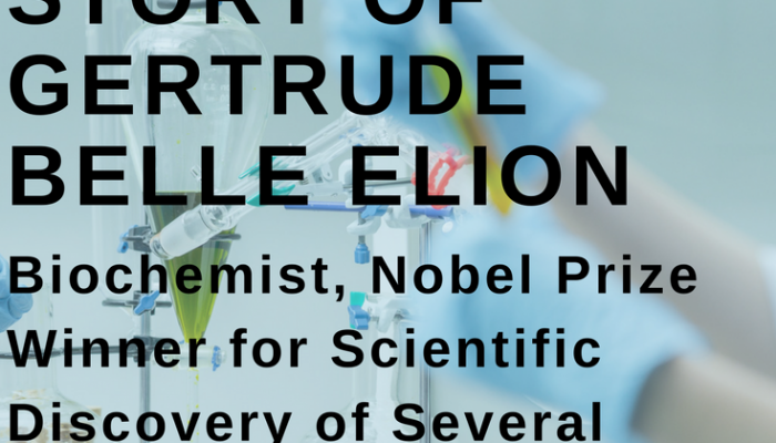 Life Wisdom: Story of Gertrude Belle Elion, Biochemist, Nobel Prize Winner for Scientific Discovery of Several Drugs