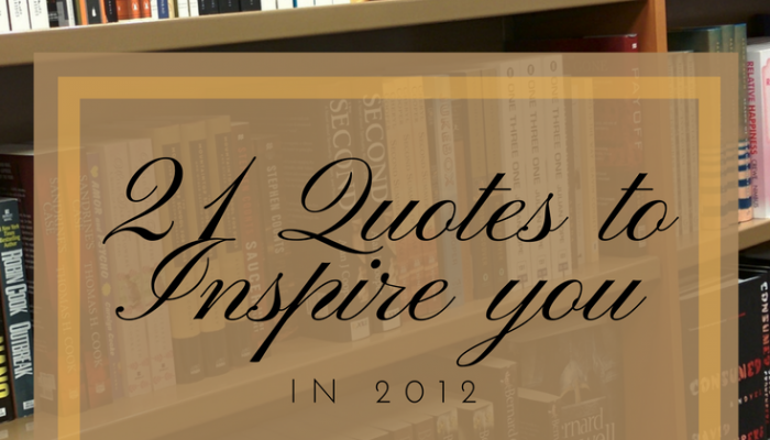 21 Quotes to Inspire you in 2012