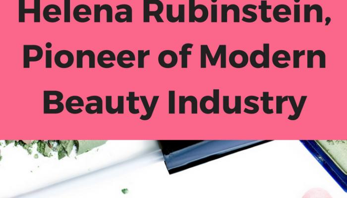 Helena Rubinstein, Pioneer of Modern Beauty Industry