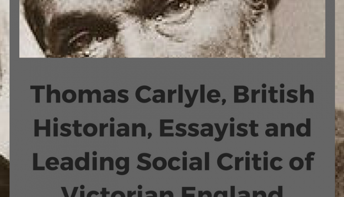 Thomas Carlyle, British Historian, Essayist and Leading Social Critic of Victorian England