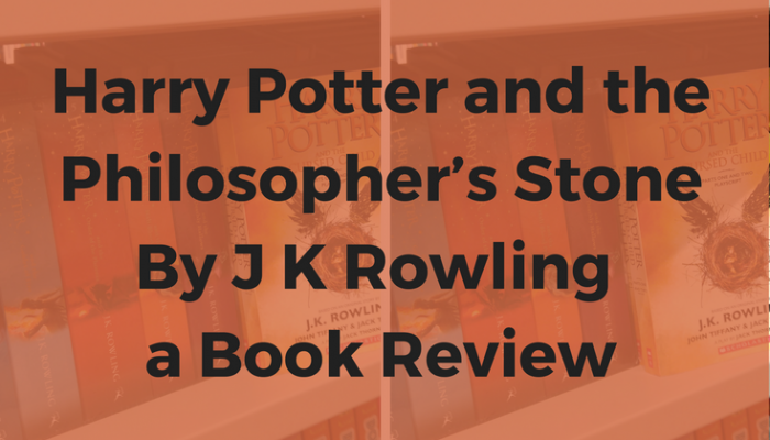 Harry Potter and the Philosopher's Stone by J K Rowling, a Book Review