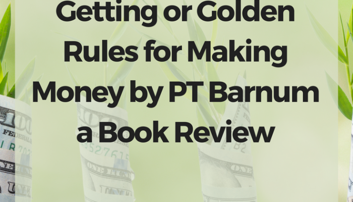 The Art of Money Getting or Golden Rules for Making Money by PT Barnum a Book Review