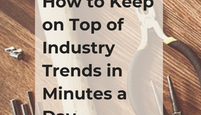 How to Keep on Top of Industry Trends in Minutes a Day
