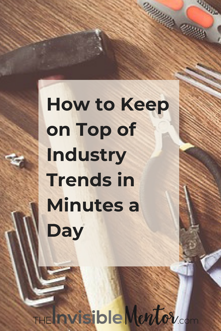 How to Keep on Top of Industry Trends in Minutes a Day, industry trends, keep on top of industry trends