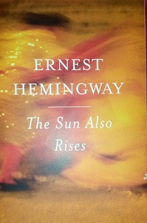 The Sun Also Rise by Ernest Hemingway