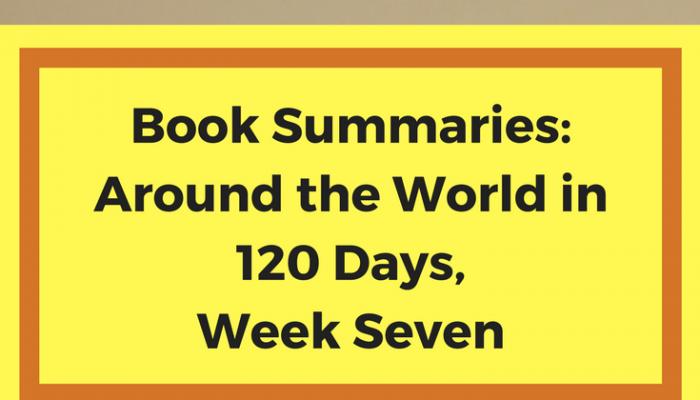 Book Summaries: Around the World in 120 Days, Week Seven