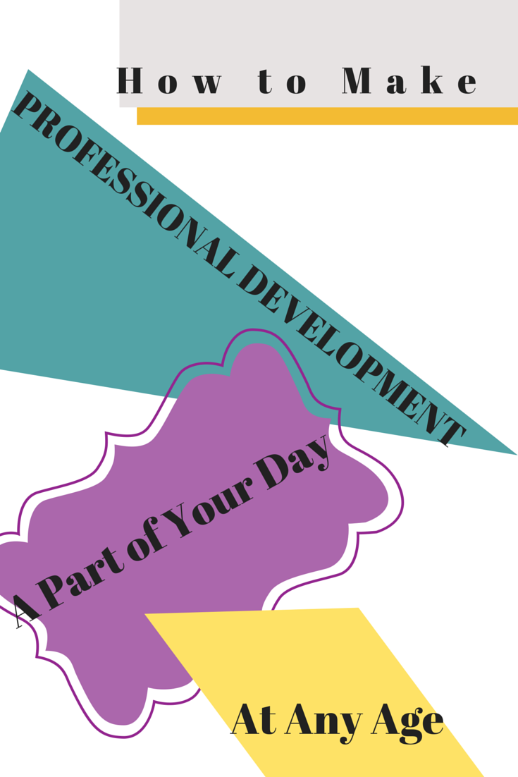 How to Make Professional Development a Part of Your Day at Any Age