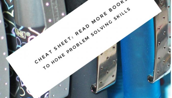 Cheat Sheet: Read Books to Hone Problem Solving Skills