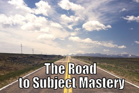 The Road to Subject Mastery