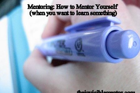 Mentoring: How to Mentor Yourself (when you want to learn something)