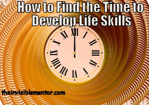 How to Find the Time to Develop Life Skills