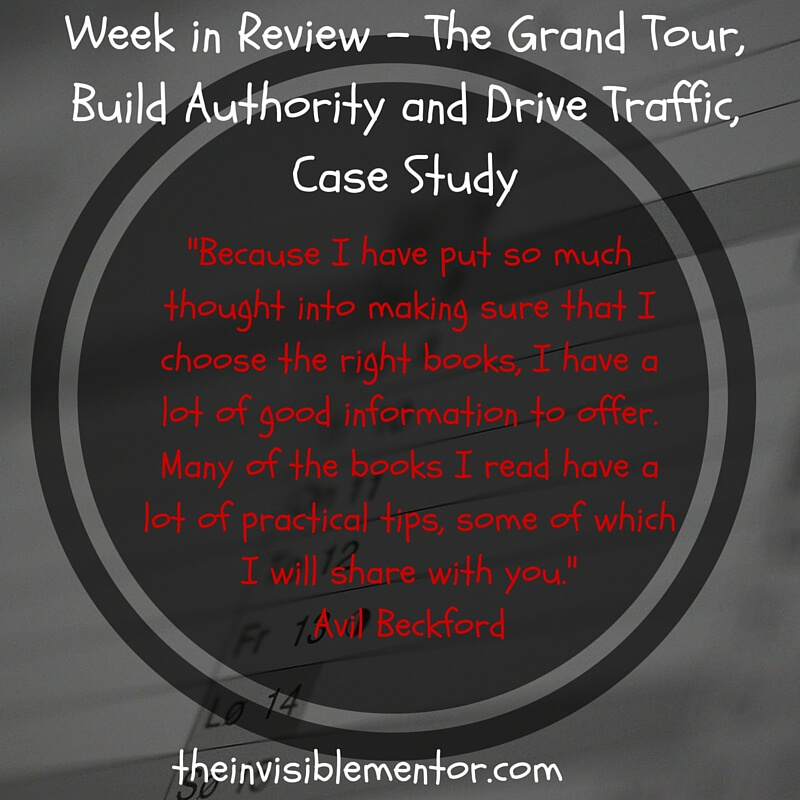 Week in Review – The Grand Tour, Build Authority and Drive Traffic, Case Study