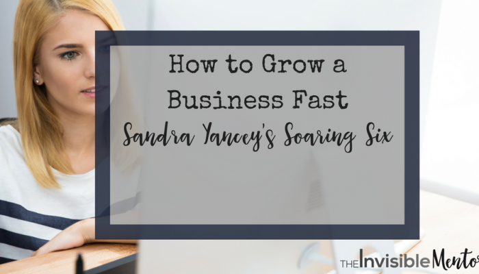 How to Grow a Business Fast: Sandra Yancey's Soaring Six