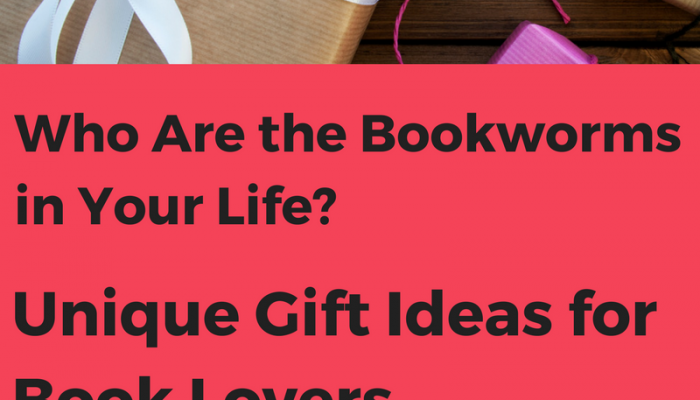 Unique Gift Ideas for Book Lovers: Who Are the Bookworms in Your Life?
