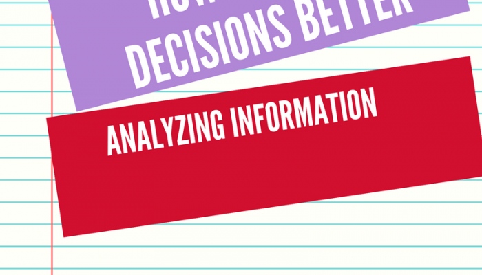 How to Make Decisions Better: Analyzing Information