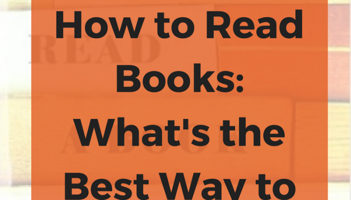 Learning How to Read Books: What's the Best Way to Read a Book?