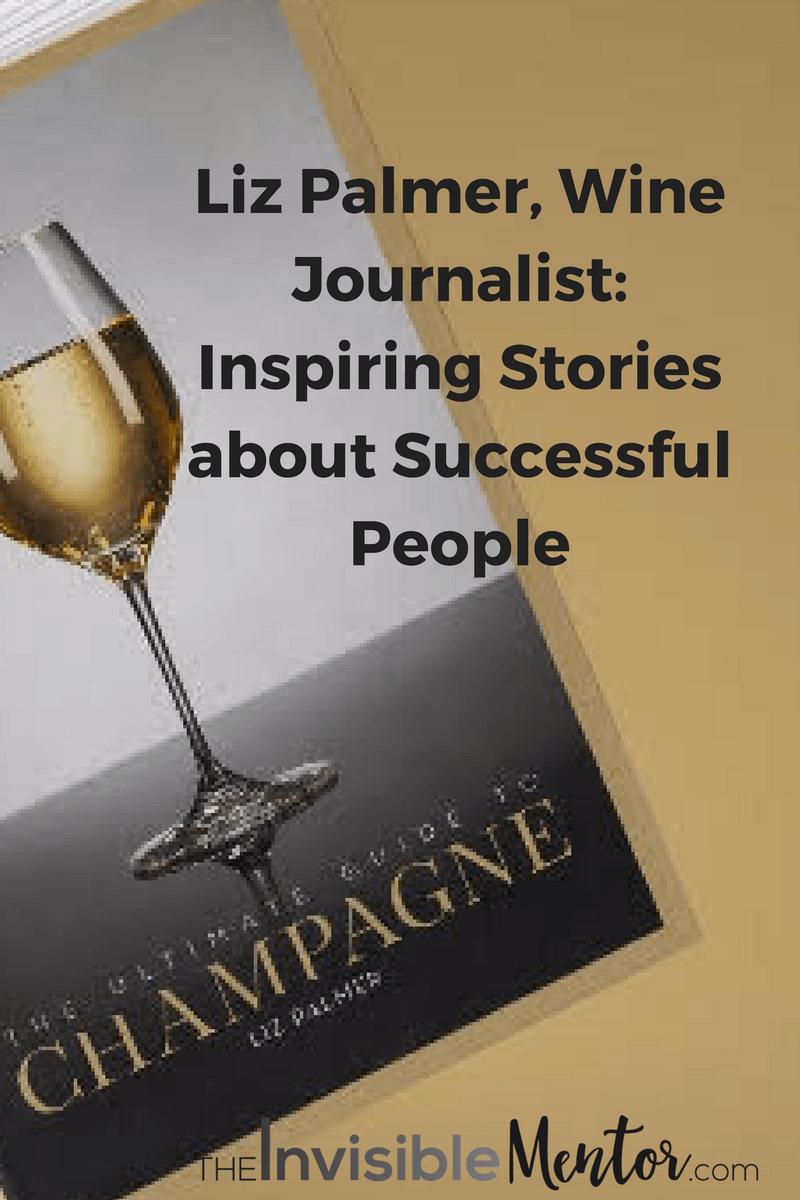 champagne tour guide,good champagne guide,champagne buyers guide,champagne buying guide,wine champagne guide,vintage champagne guide,Liz Palmer, Wine Journalist, Inspiring Stories about Successful People,