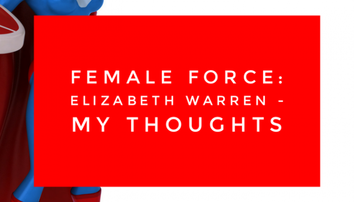 Female Force: Elizabeth Warren – My Thoughts