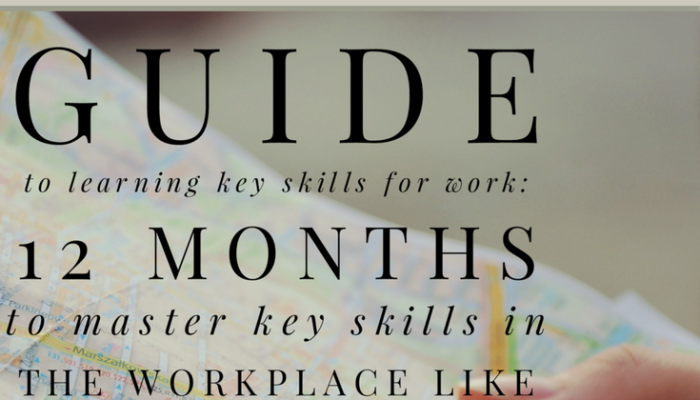 Guide to Learning Key Skills for Work: 12 Months to Master Key Skills in the Workplace Like a Rockstar