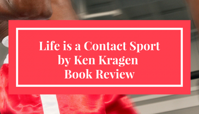 Life is a Contact Sport by Ken Kragen, Book Review