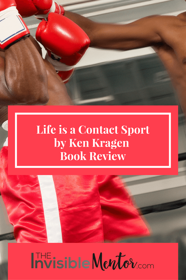Life is a Contact Sport,Life is a Contact Sport by Ken Kragen, ken kragen book, grow your business, accelerate your career,how to get a promotion