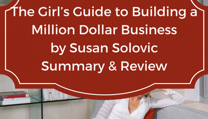 The Girl's Guide to Building a Million Dollar Business by Susan Wilson Solovic