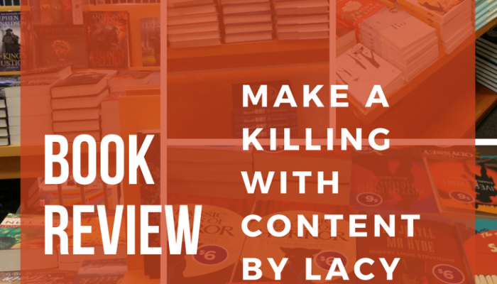 Make a Killing With Content by Lacy Boggs, Book Review