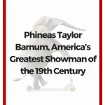 Phineas Taylor Barnum, pt barnum, pt barnum biography