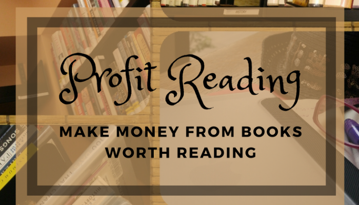 Profit Reading: Make Money from Books Worth Reading