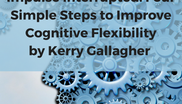 Impulse Interrupted: Four Simple Steps to Improve Cognitive Flexibility