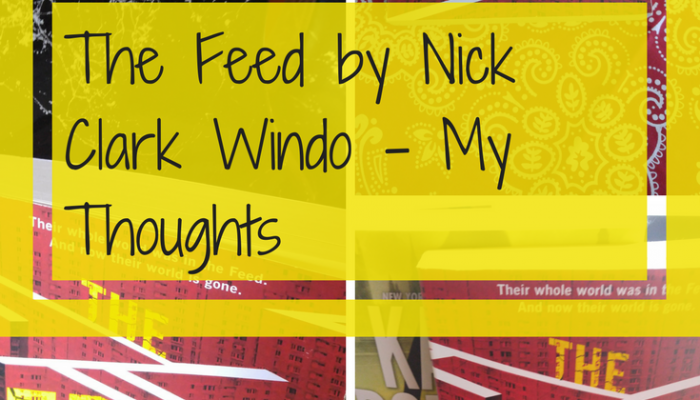 The Feed by Nick Clark Windo – My Thoughts